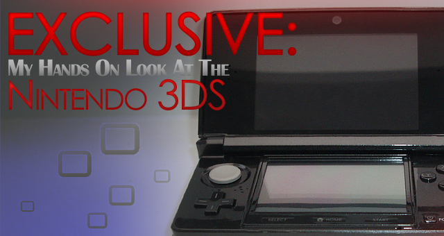 Exclusive: My Hands On Look At The Nintendo 3DS