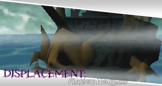 Displacement: Phantom Hourglass