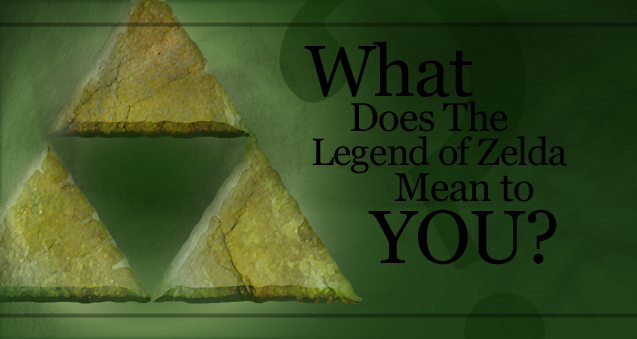 What Does the Legend of Zelda Mean to You?