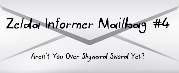 Zelda Informer Mailbag #4 – Aren't You Over Skyward Sword Yet?