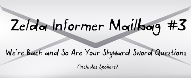 Zelda Informer Mailbag #3 – We're Back and So Are Your Skyward Sword Questions (Spoilers)