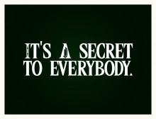 it__s_a_secret_to_everybody_by_iwilding-d4kdwhf