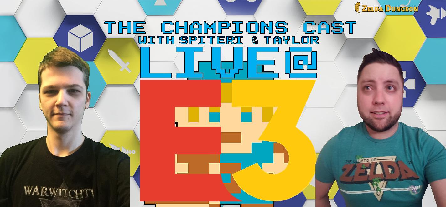 The Champions' Cast Episode 15: LIVE at E3!