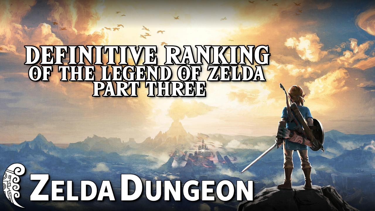 The Definitive Ranking of the Legend of Zelda Series - Part Three